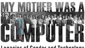 #MyMotherWasAComputer Symposium at William & Mary November 2, 2018: An Overview and Lingering Questions