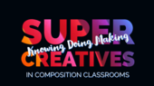Super Creatives: Knowing, Doing, and Making in Composition Classrooms