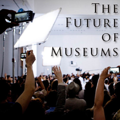The Future of Museums