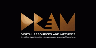 DReAM Lab: A Weeklong DH Training Event at Penn, June 10-14, 2019