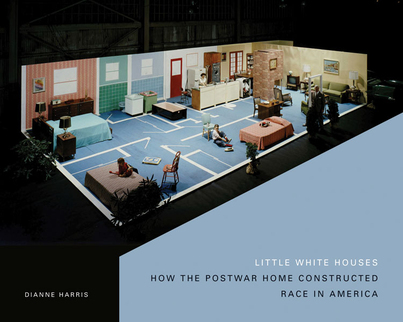 Little White Houses: Race, Space, and the Ordinary Postwar Home