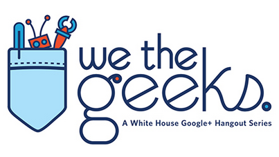 "Join today's White House ""We The Geeks"" Google+ Hangout"