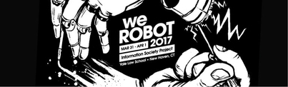 We Robot 2017 CFP, Information Society Project at Yale Law School
