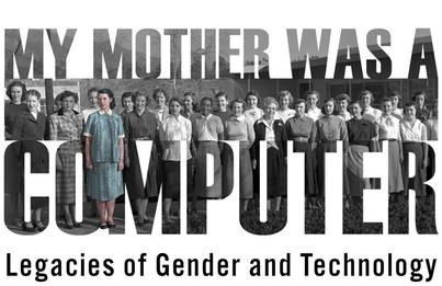 My Mother Was a Computer: Legacies of Gender and Technology