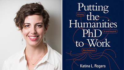 headshot of Katina L. Rogers and book cover of Putting the Humanities PhD to Work