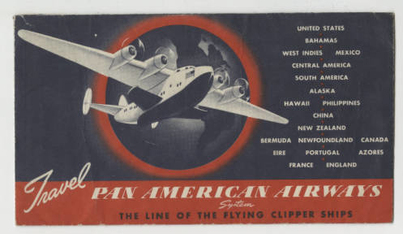 Envelope of a Pan Am boarding pass from the 1940s. Illustration of a plane, in front of the globe, with this text to the right:  United States, Bahamas, West Indies, Mexico, Central America, South America, Alaska, Hawaii, Philippines, China, New Zealand, Bermuda, Newfoundland, Canada, Eire, Portugal, Azores, France, England. Underneath the image, the following text: Travel Pan American Airways System The Line of Flying Clipper Ships