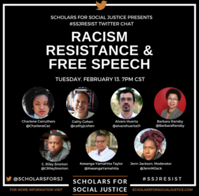 "Image featuring photos of the chat's participants and their Twitter handles. Text reads ""Scholars for Social Justice Presents #SSJResist Twitter Chat. Racism Resistance & Free Speech. Tuesday, February 13, 7PM CST"""