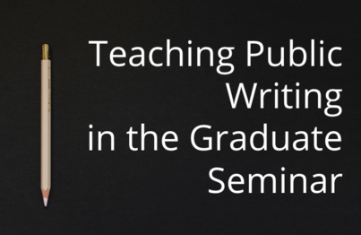 "Image of chalkboard and pencil with ""Teaching Public Writing in the Graduate Seminar"" written in white"