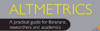 Practical guidance on using altmetrics to measure, share, connect and communicate research
