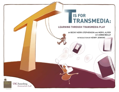T is for Transmedia: The Pedagogical Promise of Transmedia Play