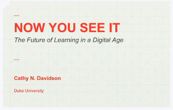Cathy N. Davidson: Now You See It: The Future of Learning in a Digital Age