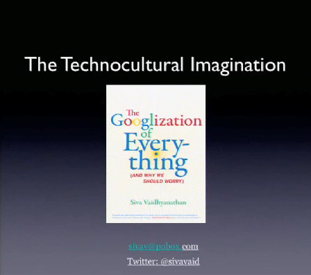 Siva Vaidhyanathan: The Technocultural Imagination