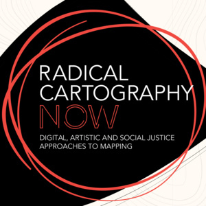 Radical Cartography Now: Digital, Artistic and Social Justice Approaches to Mapping