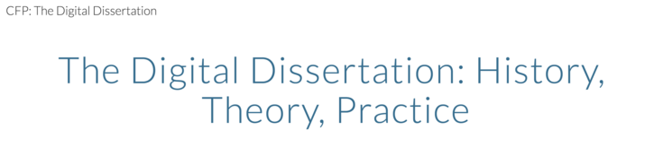 CFP: The Digital Dissertation: History, Theory, Practice