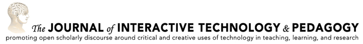 Reminder: The Journal of Interactive Technology and Pedagogy is Accepting Submissions for Its Fall 2019 General Issue Until May 15, 2019