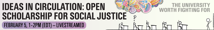 Feb 5: Ideas in Circulation: Open Scholarship for Social Justice