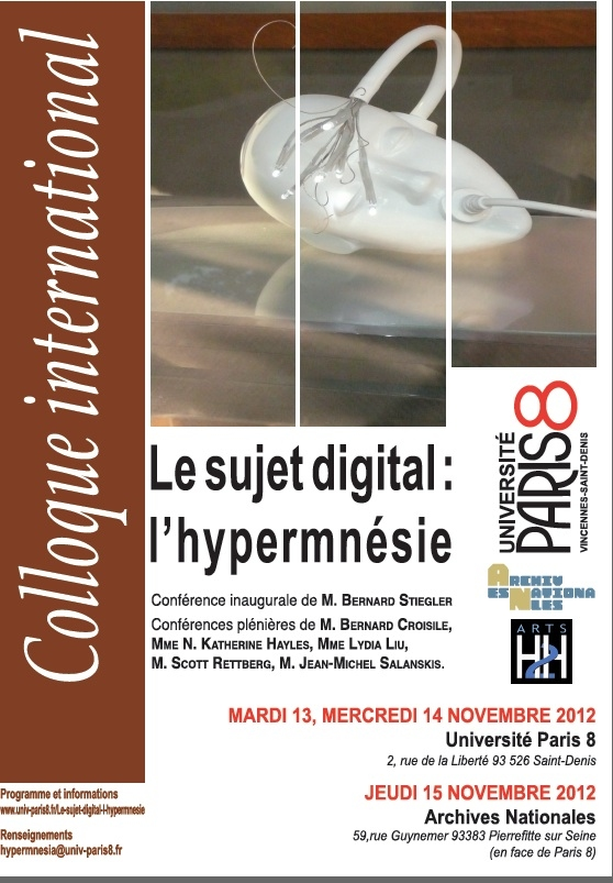 "Upcoming Event: ""The Digital Subject: Questioning Hypermnesia"" - University of Paris 8 Vincennes Saint-Denis, France, November 13-15, 2012"