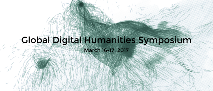 Global Digital Humanities Symposium | March 16-17, 2017