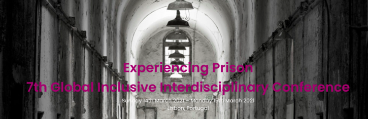 Experiencing Prison: 7th Global Interdisciplinary Conference