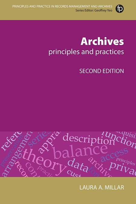 Facet Publishing have announced the release of the second edition of Laura A Millar's Archives: Principles and practices
