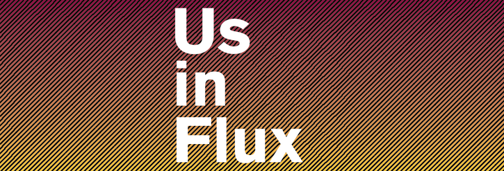 Us in Flux banner, with the words against a maroon and gold background