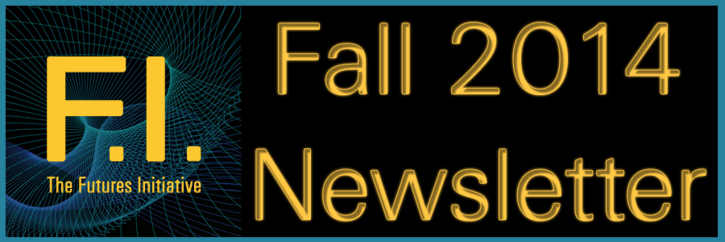 Fall 2014 Newsletter | Futures Initiative, 1.1