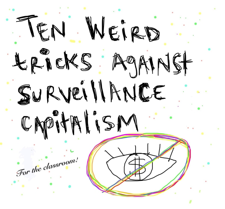 Ten weird tricks for resisting surveillance capitalism in and through the classroom . . . next term!