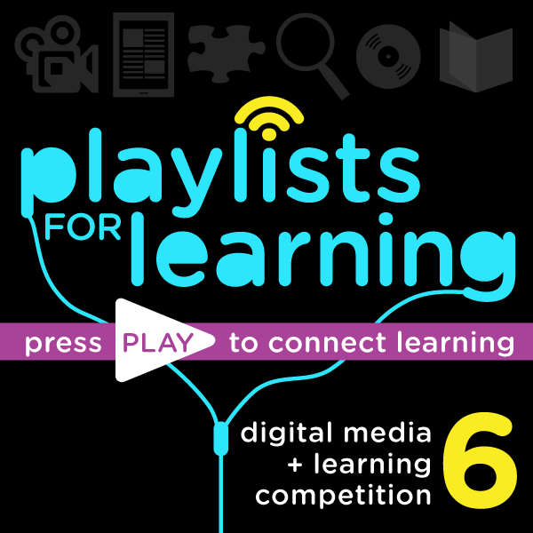 Playlists for Learning: Press Play to Connect Learning | Digital Media and Learning Competition 6