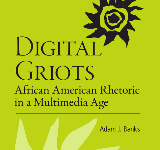 Review: Digital Griots: African American Rhetoric in a Digital Age by Adam Banks