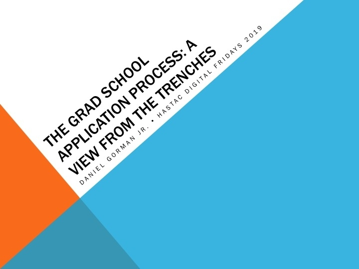 "Title slide for Daniel Gorman Jr.'s presentation, ""The Grad School Application Process: A View from the Trenches"""