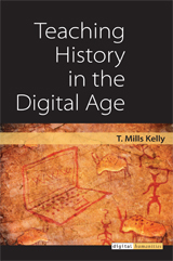 Digital History Book Review of the Month #5: T. Mills Kelly, Teaching History in the Digital Age (2013)
