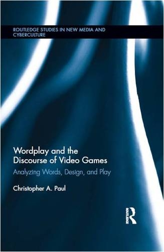 New book: Wordplay and the Discourse of Video Games: Analyzing Words, Design and Play