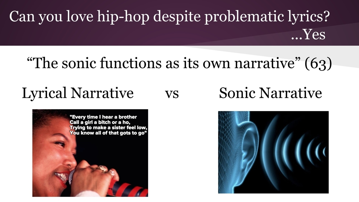 "Slide with the header ""Can you love hip-hop despite problematic lyrics?...Yes""; a quote ""The sonic functions as its own narrative"" and the words ""Lyrical Narrative"" above a close-up photo of Queen Latifah rapping and ""Sonic Narrative"" above an closeup image of a human figure with sound waves pushing into its ear."