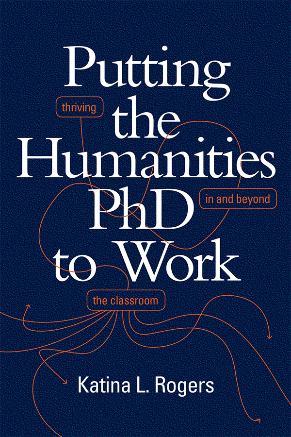 Cover of Putting the Humanities PhD to Work by Katina L. Rogers