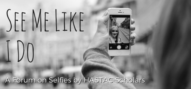See Me Like I Do: A Forum on Selfies